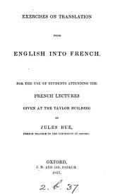 Exercises on translation from English into French for the use of students attending the French lectures given at the Taylor Building