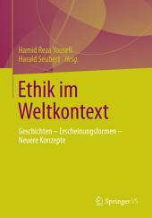 Ethik im Weltkontext: Geschichten - Erscheinungsformen - Neuere Konzepte