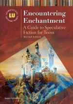 Encountering Enchantment: A Guide to Speculative Fiction for Teens, 2nd Edition