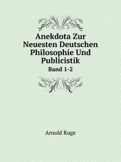 Anekdota Zur Neuesten Deutschen Philosophie Und Publicistik: Band 1