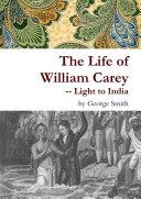 The Life of William Carey -- Light to India