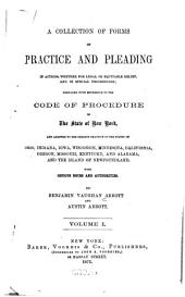A Collection of Forms of Practice and Pleading in Actions: Whether for Legal Or Equitable Relief, and in Special Proceedings; Prepared with Reference to the Code of Procedure of the State of New York, and Adapted to the Present Practice in the States of Ohio, Indiana, Iowa, Wisconsin, Minnesota, California, Oregon, Missouri, Kentucky, and Alabama, and the Island of Newfoundland. With Copious Notes and Authorities, Volume 1
