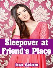 Sleepover At Friend's Place