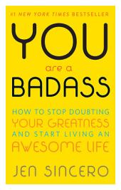 You Are a Badass – How to Stop Doubting Your Greatness and Start Living an Awesome Life