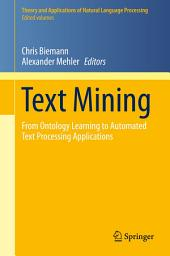 Text Mining: From Ontology Learning to Automated Text Processing Applications