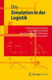 """Simulation in der Logistik: Einführung in die Erstellung ereignisdiskreter Modelle unter Verwendung des Werkzeuges """"Plant Simulation"""""""