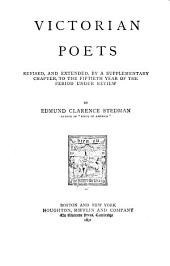Victorian Poets: Revised, and Extended, by a Supplementary Chapter, to the Fiftieth Year of the Period Under Review