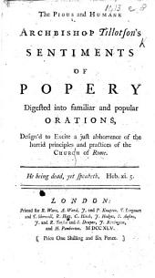 The Pious and Humane Archbishop Tillotson's Sentiments of Popery Digested Into Familiar and Popular Orations, Etc