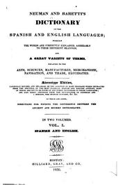 Neumann and Baretti's Dictionary of the Spanish and English Languages: Wherein the Words are Correctly Explained, Agreeably to Their Different Meanings, and a Great Variety of Terms Relating to the Arts, Sciences, Manufactures, Merchandise, Navigation, and Trade, Elucidated, Volume 1