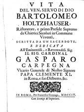 Vita del ven(erabile) servo di Dio Bartolomeo Holtzhauser, ristoratore, e primo preside supremo de, chierici secolari in commune viventi. Scritta da un sacerdote