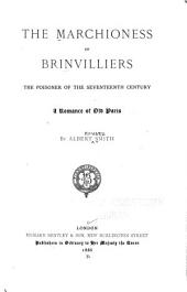 The Marchioness of Brinvilliers, the Poisoner of the Seventeenth Century: A Romance of Old Paris
