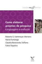Como elaborar projetos de pesquisa: linguagem e método