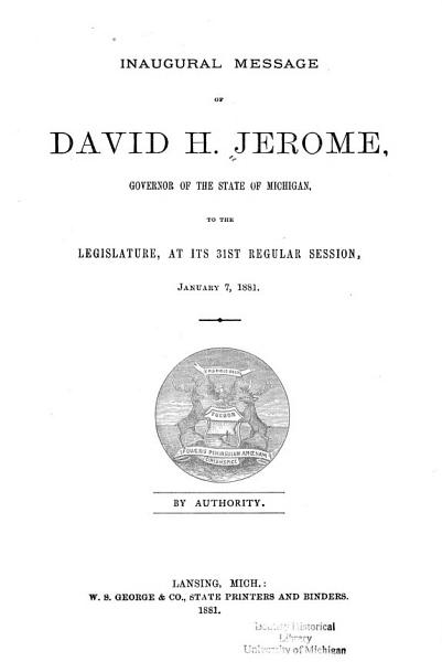 Inaugural Message Of David H Jerome Governor Of The State Of Michigan To The Legislature At Its 31st Regular Session January 7 1881