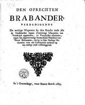 Den oprechten Brabander, verdedigende de wettige wapenen by den keyser ende alle de geallieerden tegens d'onwettige usurpatien van Vrankrijck opgenomen, en Vranckrijks calumnien, ...
