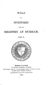 Wills and Inventories Illustrative of the History, Manners, Language, Statistics: &c., of the Northern Counties of England, from the Eleventh Century Downwards ...