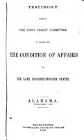 Testimony Taken by the Joint Select Committee to Inquire Into the Condition of Affairs in the Late Insurrectionary States PDF