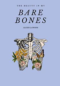 The Beauty In My Bare Bones