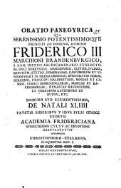 Oratio panegyrica qua Serenissimo Potentissimoque Principi ac Domino, Domino, Friderico III. Marchioni Brandenburgico, ... de natali XLIIII ... gratulata fuit