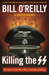 Killing the SS: The Hunt for the Worst War Criminals in History