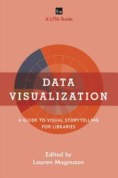 Data Visualization: A Guide to Visual Storytelling for Libraries