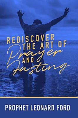 Rediscover the Art of Prayer and Fasting