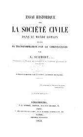 Essai historique sur la Société civile dans le monde romain, et sur sa transformation par le Christianisme, etc