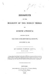 A Discourse on the Religion of the Indian Tribes of North America: Delivered Before the New-York Historical Society, December 20, 1819