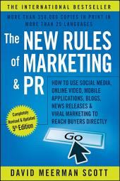 The New Rules of Marketing and PR: How to Use Social Media, Online Video, Mobile Applications, Blogs, News Releases, and Viral Marketing to Reach Buyers Directly, Edition 5