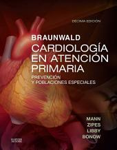 Braunwald. Cardiología en atención primaria: Prevención y poblaciones especiales, Edición 10