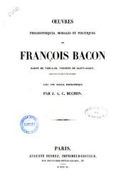 Oeuvres philosophiques, morales et politiques de Francois Bacon, baron de Vérulam, vicomte de Saint-Alban, Lord Chancelier d'Angleterre avec une notice biographique de J. A. C. Buchon