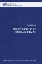 Methods for Impurity Profiling of Heroin and Cocaine: Manual for Use by National Drug Testing Laboratories