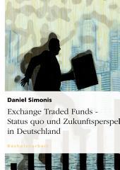 Exchange Traded Funds - Status quo und Zukunftsperspektiven in Deutschland