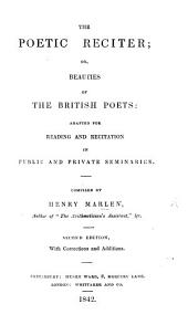 The Poetic Reciter, Or Beauties of the British Poets. ... Second Edition