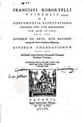 Francisci Robortelli,... De Convenientia supputationis Livianae ann. cum marmoribus Rom. quae in Capitolio sunt. Ejusdem de arte, sive ratione corrigendi veteres authores, disputatio...
