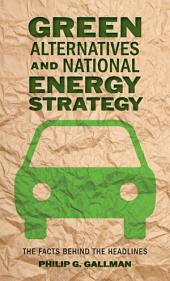 Green Alternatives and National Energy Strategy: The Facts behind the Headlines