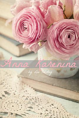 The Anna Karenina Companion  Includes Complete Text  Study Guide  Biography  and Character Index