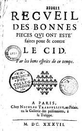 Recueil des bonnes pièces qui ont esté faites pour et contre le Cid par les bons esprits de ce temps