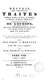 Recueil de traités d'alliance, de paix, de trêve, de neutralité, de commerce, de limites, d'échange etc. et plusieurs autres actes servant à la connaissance de relations étrangères des puissances et Etats de l'Europe [...]: depuis 1761 jusqu'à présent, Volume8