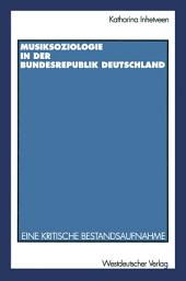Musiksoziologie in der Bundesrepublik Deutschland: Eine kritische Bestandsaufnahme