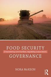 Food Security Governance: Empowering Communities, Regulating Corporations