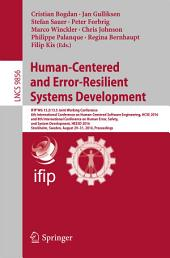 Human-Centered and Error-Resilient Systems Development: IFIP WG 13.2/13.5 Joint Working Conference, 6th International Conference on Human-Centered Software Engineering, HCSE 2016, and 8th International Conference on Human Error, Safety, and System Development, HESSD 2016, Stockholm, Sweden, August 29-31, 2016, Proceedings