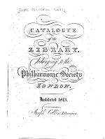 Catalogue of the Library Belonging to the Philharmonic Society, London