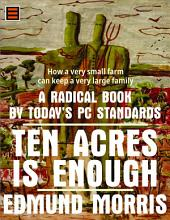 Ten Acres Is Enough: How A Very Small Farm Can Keep A Very Large Family