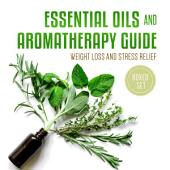 Essential Oils and Aromatherapy Guide (Boxed Set): Weight Loss and Stress Relief in 2015