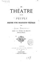 Le théâtre et le peuple: esquisse d'une organisation théatrale