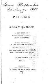 The Poems of Allan Ramsay: With Glossary, Life of the Author, and Remarks on His Poems, Volume 1