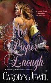 Not Proper Enough (A Reforming the Scoundrels Romance)