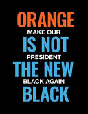Orange Is Not the New Black  Make Our President Black Again  PDF