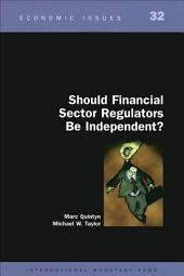Should Financial Sector Regulators Be Independent?