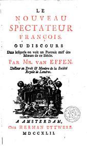 Le Nouveau spectateur françois: Ou, Discours dans lesquels on voit un portrait naïf des moeurs de ce siècle